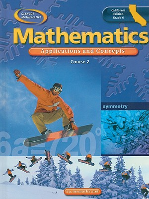 McGraw-Hill/Glencoe Glencoe Mathematics Course 2 California Edition: Applications and Concepts, Grade 6 by Bailey, Rhonda/ Day, Roger/ Frey, Patrici at Sears.com