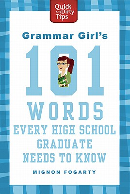 Grammar Girl's 101 Words Every High School Graduate Needs to Know By Fogarty, Mignon
